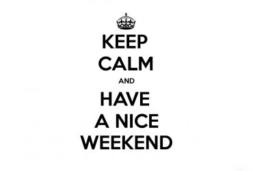 Keep calm and Have a nice weekend